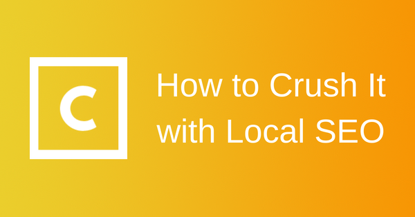 How to Crush It with Local SEO