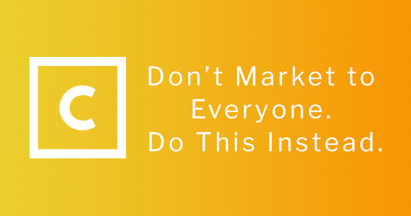 Don't Market to Everyone